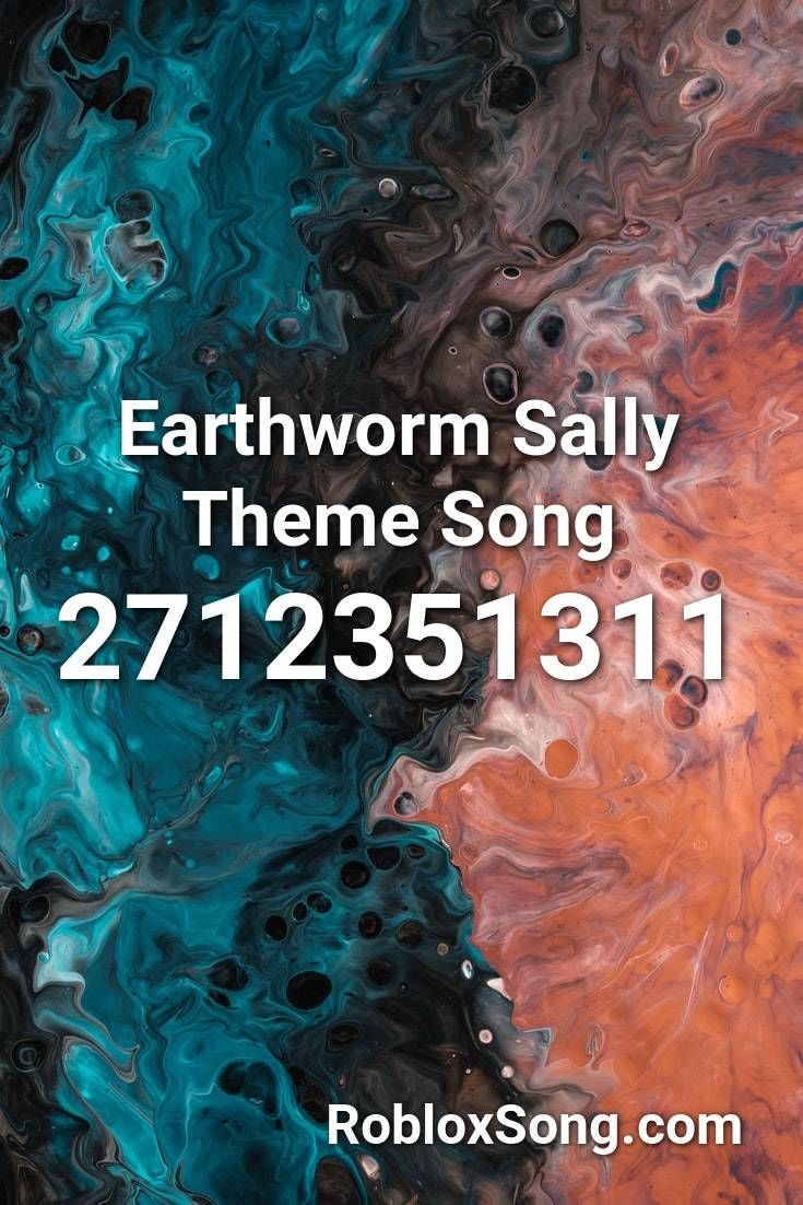 Earthworm Sally Theme Song Roblox Id Roblox Music Codes In 2020 Songs Roblox Bad Timing