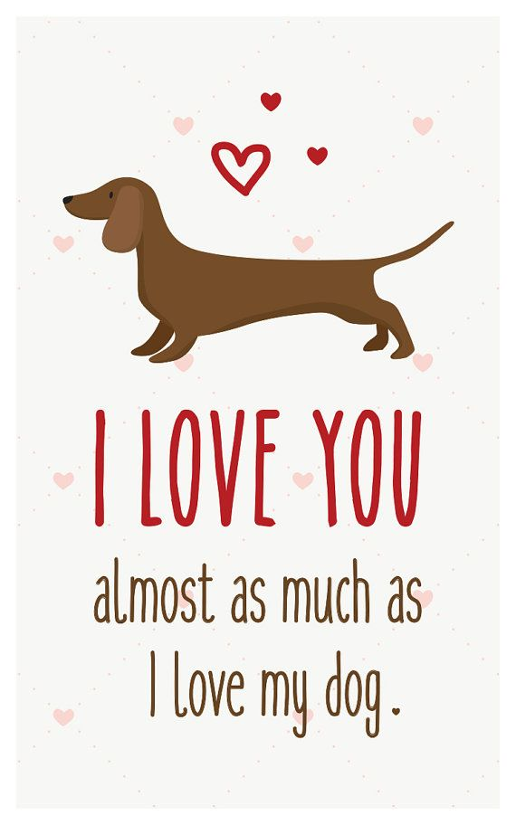 "Dachshund Card Download- ""I love you almost as much as I love my dog"" - A fun printable dog card for Valentines Day or any other day!"