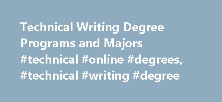 degree in technical writing Degrees in technical writing can open the door for a variety of careers in the technical communications field.