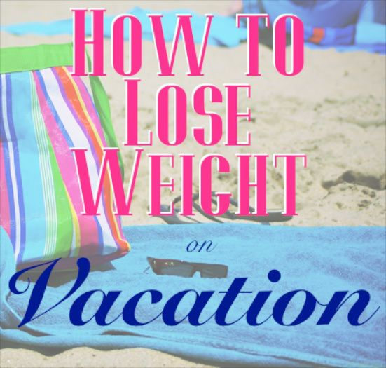 how to lose weight for vacation quick