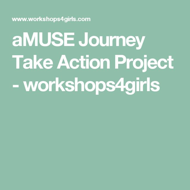 aMUSE Journey Take Action Project - workshops4girls