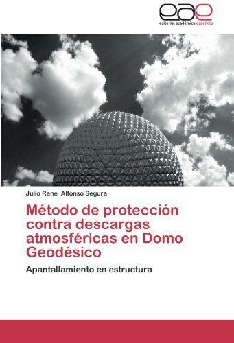 Método de protección contra descargas atmosféricas en Domo Geodésico: Apantallamiento en estructura (Spanish Edition) by Julio Rene Alfonso  Segura,http://www.amazon.com/dp/3847360183/ref=cm_sw_r_pi_dp_taohtb1SXXRFV2DV
