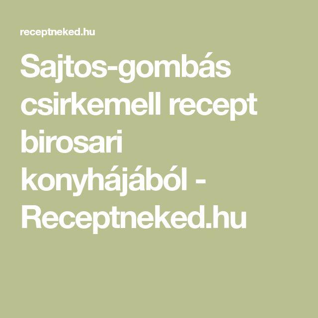 Sajtos-gombás csirkemell recept birosari konyhájából - Receptneked.hu