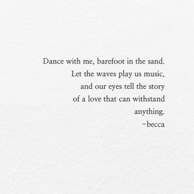 Dance With Me Barefoot In The Sand Let The Waves Play Us Music And Our Eyes Tell A Story Of A Love Th Love Poems And Quotes Romantic Love Poems Love