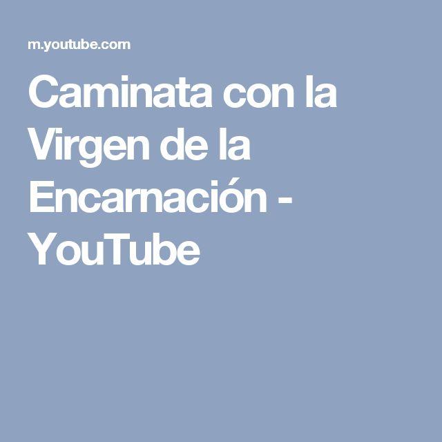 Caminata con la Virgen de la Encarnación - YouTube