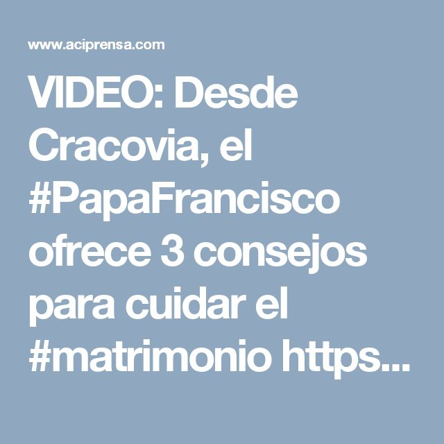 VIDEO: Desde Cracovia, el #PapaFrancisco ofrece 3 consejos para cuidar el #matrimonio  https://www.aciprensa.com/noticias/jmj-cracovia-3-consejos-del-papa-francisco-para-cuidar-el-matrimonio-59641/