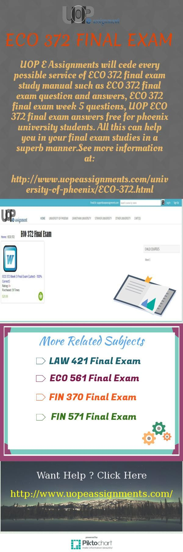UOP E Assignments will cede every possible service of ECO 372 final exam study manual such as ECO 372 final exam question and answers, ECO 372 final exam week 5 questions, UOP ECO 372 final exam answers free for phoenix university students. All this can help you in your final exam studies in a superb manner.See more information at: http://www.uopeassignments.com/university-of-phoenix/ECO-372.html
