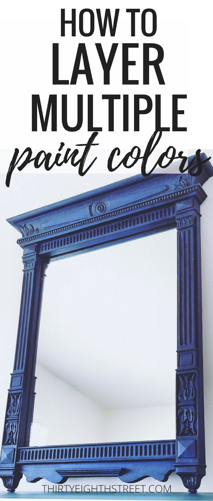 Furniture Painting Technique- How To Get A Layered Paint Finish. Learn How To Layer Chalk Paint Colors On This GORGEOUS Blue Painted Mirror. Beautiful Site filled with TONS of furniture makeovers, painted furniture ideas, and furniture painting techniques!! #thirtyeighthstreet #paintedfurniture