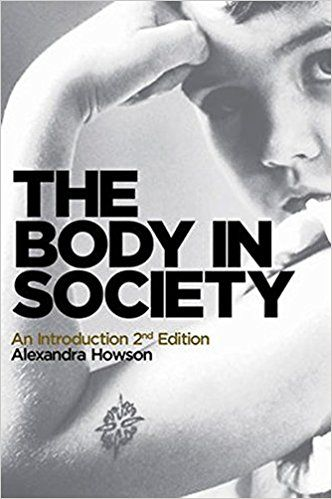 The Body in Society: An Introduction: Alexandra Howson: 9780745654416: Amazon.com: Books