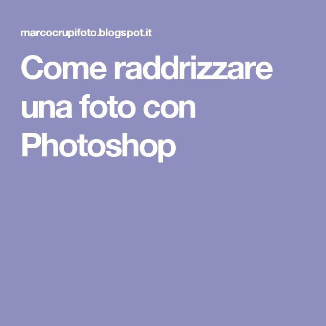 Come raddrizzare una foto con Photoshop