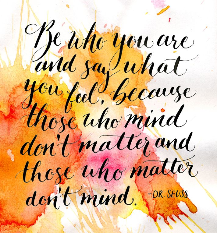 Be Who You Are - Dr. Seuss  // Some calligraphy from my desk this week.