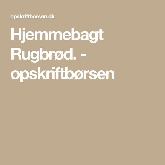 Hjemmebagt Rugbrød. - opskriftbørsen