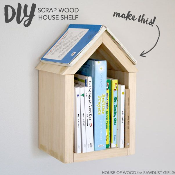 DIY Scrap Wood House Shelf | Sawdust Girl | Bloglovin'