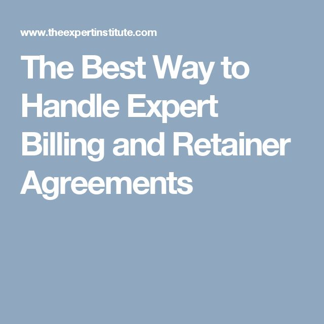The Best Way to Handle Expert Billing and Retainer Agreements