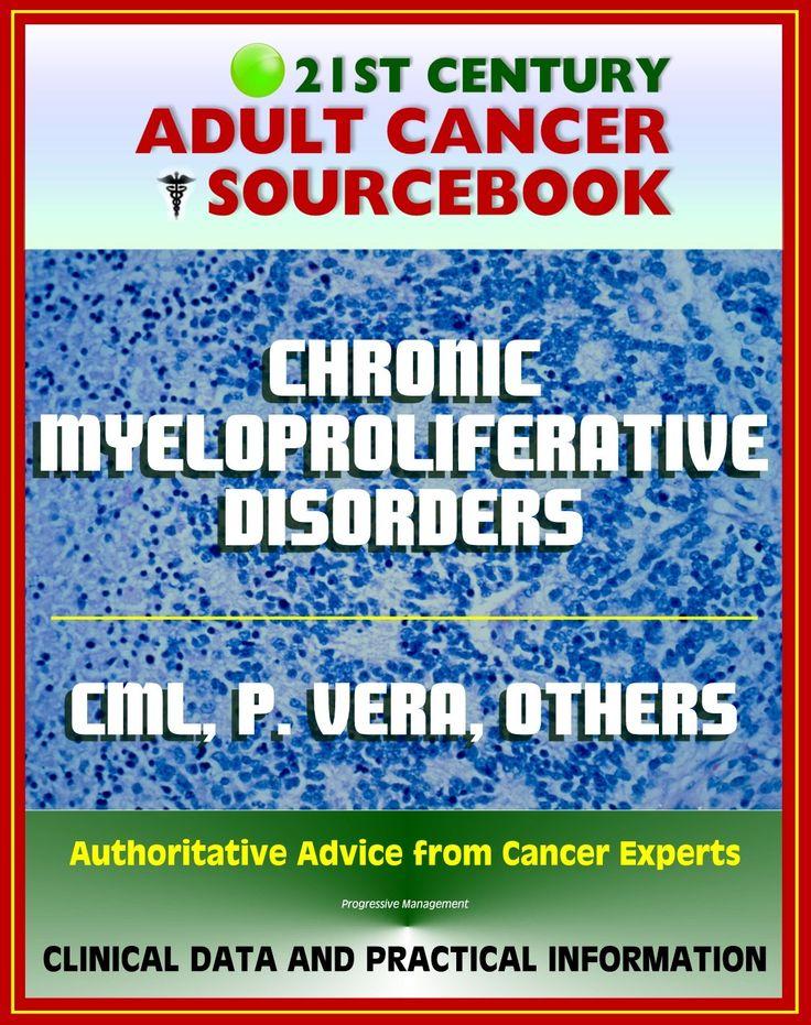 21st Century Adult Cancer Sourcebook: Chronic Myeloproliferative Disorders - Chronic Myelogenous Leukemia, Polycythemia Vera, Myelofibrosis, Thrombocythemia, Neutrophilic Leukemia:Amazon:Kindle Store
