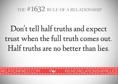 """In omitting information and telling half-truths you can claim you aren't """"lying"""", but it is still a deception. I think I prefer the person who lies to me outright than the one who manipulates the truth in this way and then tries to self-righteously claim to be an honest person. Don't play games with the truth. Deceiving someone who trusts you is one of the most hurtful pains you can inflict, and it never fully heals."""