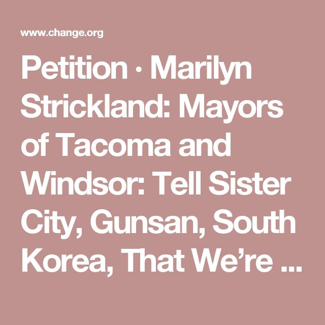 Petition · Marilyn Strickland: Mayors of Tacoma and Windsor: Tell Sister City, Gunsan, South Korea, That We're Opposed to Torture and Consumption of Dogs and Cats! · Change.org