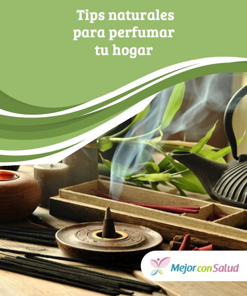 Tips Naturales Para Perfumar Tu Hogar Si Queremos Obtener Todos