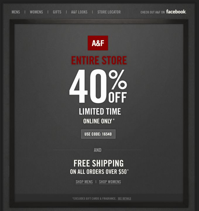 Promo code must be presented to associate in stores or entered online at time of checkout.0EXCLUSIONS: Not valid on abercrombie kids merchandise or at the 5th Avenue location in NYC, or at all Abercrombie & Fitch outlet locations. Excludes gift cards, e-gift cards, shipping & handling, and gift wrap. expired: 07/04/