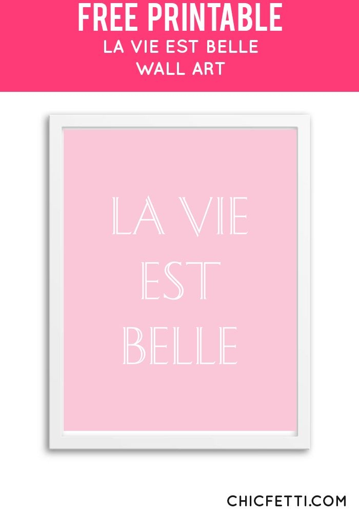 Free Printable La Vie Est Belle Art from @chicfetti - easy wall art diy