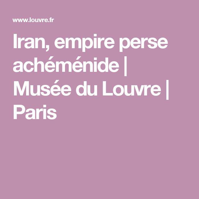 Iran, empire perse achéménide   Musée du Louvre   Paris
