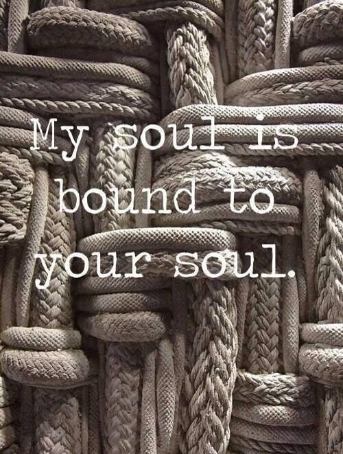 MMMMMMMMMMMMMMMMMMMM Yes my love. My soul is bound to your soul as we are truly eternal soul mates my sweetheart!!! <3