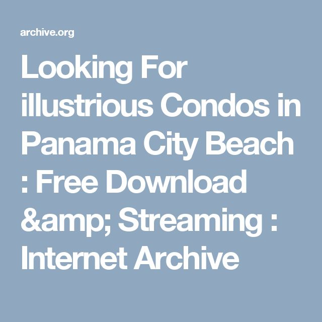 Looking For illustrious Condos in Panama City Beach : Free Download & Streaming : Internet Archive