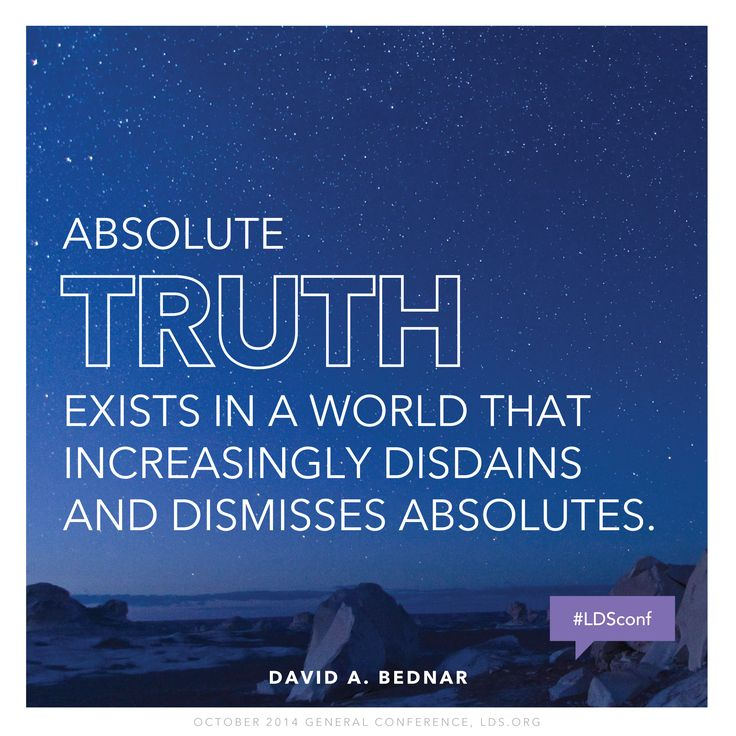 """Absolute truth exists in a world that increasingly disdains and dismisses absolutes."" —David A. Bednar #LDSconf"