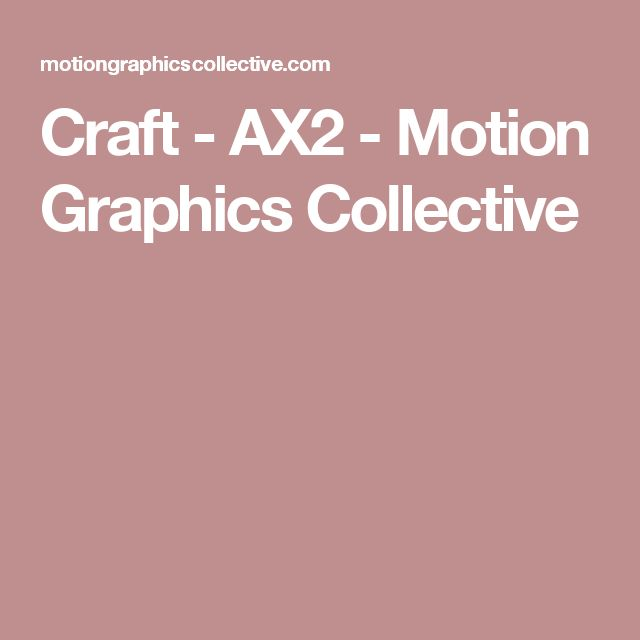 Craft - AX2 - Motion Graphics Collective