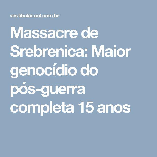 Massacre de Srebrenica: Maior genocídio do pós-guerra completa 15 anos