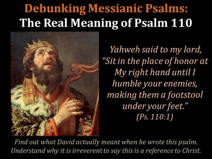 "There are no Messianic prophecies found in the book of Psalms.  You only think there are because some of the New Testament authors misapply certain psalms in an effort to make their own bad teaching sound correct.  (Nothing gets people to swallow a lie faster than throwing in some quotes from Scripture.)  In this post, we take a look at one of the most famous ""Messianic"" psalms--Psalm 110."
