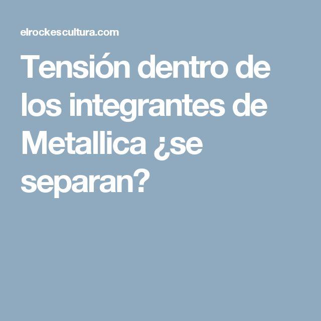 Tensión dentro de los integrantes de Metallica ¿se separan?