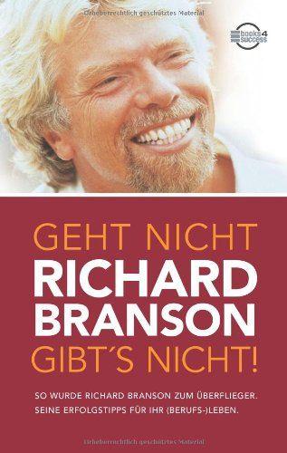 Geht nicht gibt's nicht!: So wurde Richard Branson zum Überflieger. Seine Erfolgstipps für Ihr (Berufs-) Leben von Richard Branson http://www.amazon.de/dp/393835089X/ref=cm_sw_r_pi_dp_xPFmwb0X4RX2Z