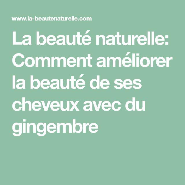 La beauté naturelle: Comment améliorer la beauté de ses cheveux avec du gingembre