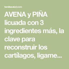 AVENA y PIÑA licuada con 3 ingredientes más, la clave para reconstruir los cartílagos, ligamentos y fortalecer las rodillas. - FamiliaSalud.com