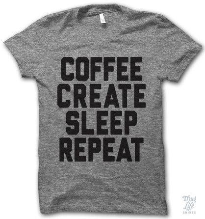 coffee. create. sleep. repeat.