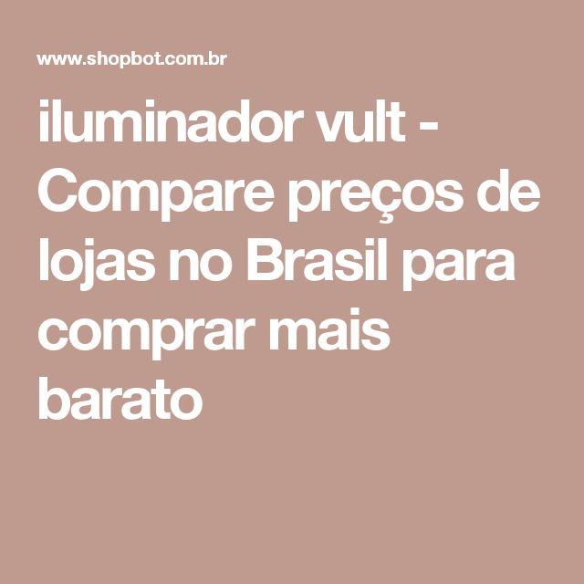iluminador vult - Compare preços de lojas no Brasil para comprar mais barato