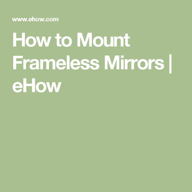 How to Mount Frameless Mirrors | eHow