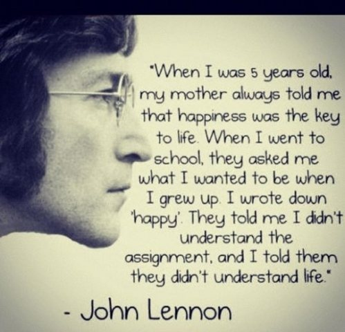 Imagine if John was alive today, he'd still be able to kick-ass of the so called rockers of the world today.: Words Of Wisdom, Happy Quotes, Be Happy, John Lennon Quotes, Favorite Quotes, 5 Years, Mean Of Life, Wise Words, Up Quotes
