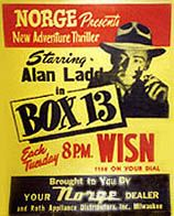 Box 13.  Starring Alan Ladd as Dan Holliday, an adventure seeking mystery writer.  The title refers to Dan's P.O. Box, from which he'd solicit adventures via a classified ad in the newspaper.: Movie Posters, Alan Ladd, Time Radios, Classifying Ads, Dan Holliday, Old Tim Radios, Adventure Seek, Film Noir, Mysteries Writers