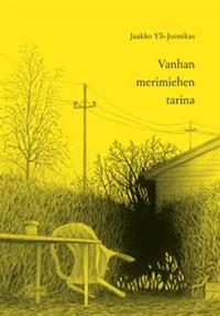Nimeke: Vanhan merimiehen tarina - Tekijä: Jaakko Yli-Juonikas - ISBN: 9511278347 - Gummerus