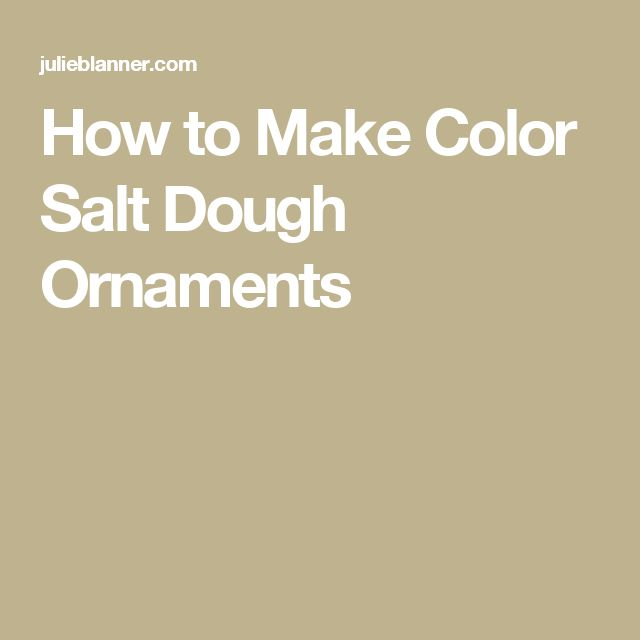 How to Make Color Salt Dough Ornaments