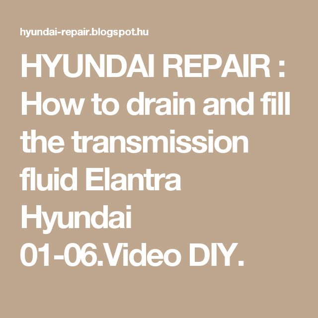 HYUNDAI REPAIR : How to drain and fill the transmission fluid Elantra Hyundai 01-06.Video DIY.