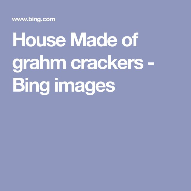 House Made of grahm crackers - Bing images