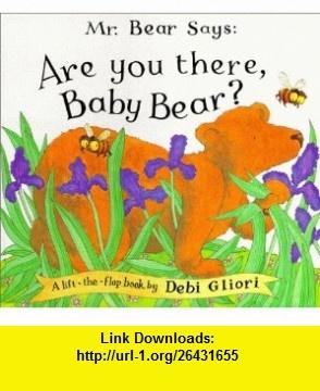 Mr. Bear Says, Are You There, Baby Bear? (9780531301821) Debi Gliori , ISBN-10: 0531301826  , ISBN-13: 978-0531301821 ,  , tutorials , pdf , ebook , torrent , downloads , rapidshare , filesonic , hotfile , megaupload , fileserve