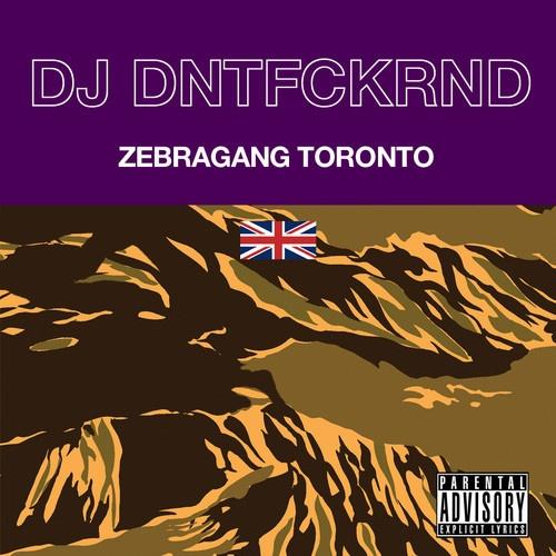 ZEBRAGANG TORONTO by DJ DNTFCKRND