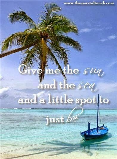 Give me the sun and the sea and a little spot to just be.