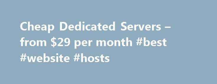 Cheap Dedicated Servers – from $29 per month #best #website #hosts http://vps.nef2.com/cheap-dedicated-servers-from-29-per-month-best-website-hosts/  #cheap dedicated server hosting # Chosen cheap dedicated server providers that offer relaible dedicated hosting solutions and the cheapest dedicated servers packages available on the web. LiquidWeb Affordable Dedicated Servers by LiquidWeb Choose Linux (CentOS, Ubuntu) or Windows Server 2012: Intel Xeon E3-1220 V2 3.5GHZ Quad Core, 8 GB RAM…