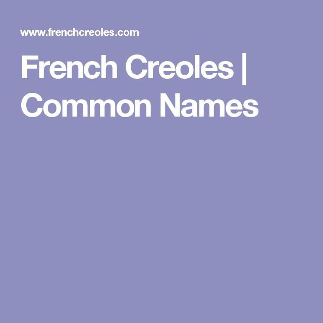 French Creoles | Common Names