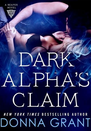 Title: Dark Alpha's Claim  (Reaper Series, #1) by Donna Grant   Book Description: There is no escaping a Reaper. I am an elite assassin, part of a brotherhood that only answers to Death. And when D...